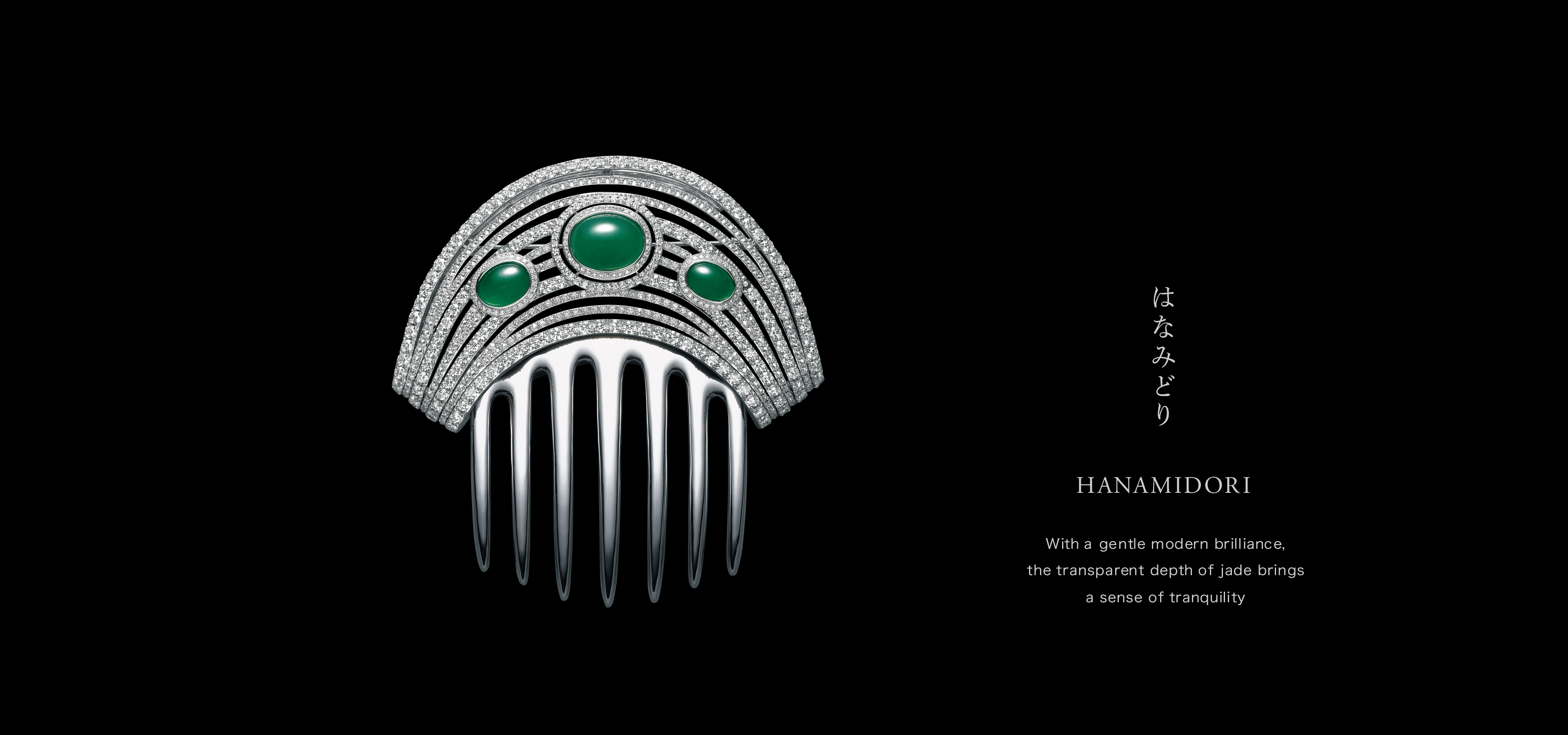 Hanamidori With a gentle modern brilliance, the transparent depth of jade brings a sense of tranquility
