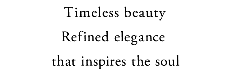 Timeless beauty Refined elegance that inspires the soul