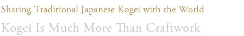 Kogei Is Much More Than Craftwork